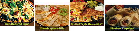 fire-roasted bowl. classic quesadilla. stuffed fajita quesadilla. chicken taquitos.